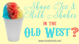 Kristin Holt | Shave Ice and Milk Shakes in the Old West?