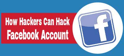 Top Ways How Hackers Can Hack Facebook Accounts In 2016