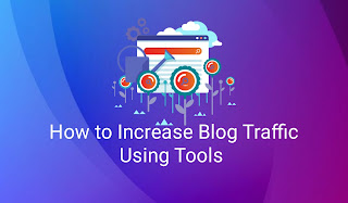 How to Increase Blog Traffic Using Tools