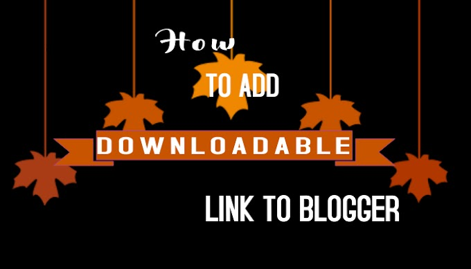 HOW TO ADD DOWNLOAD LINK TO BLOGGER BLOGSPOT BLOG