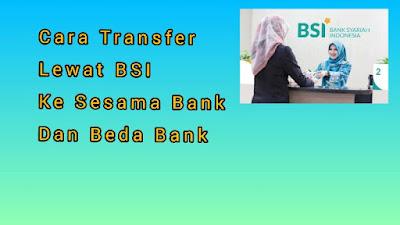 Cara Transfer Lewat BSI Mobile, Kesesama Bank Dan Beda Bank