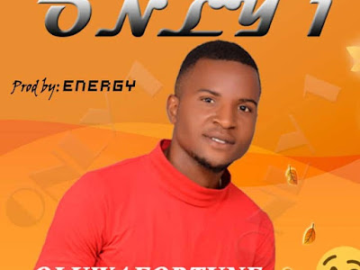 [Music] Oluwafortune - Only one