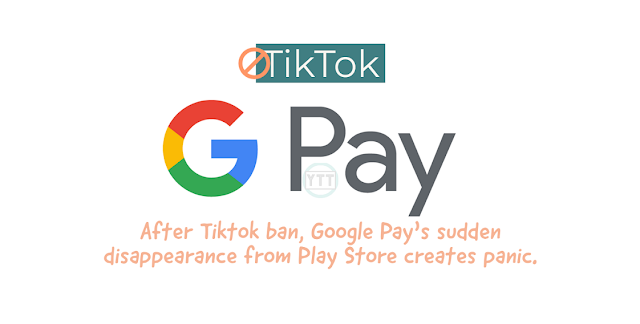 After Tiktok ban, Google Pay's sudden disappearance from Play Store creates panic.