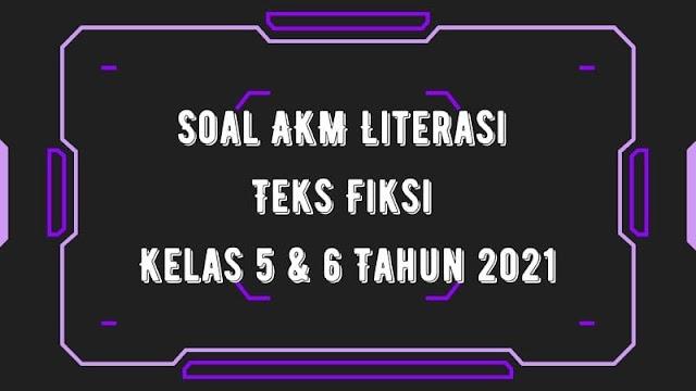 Soal AKM Literasi Teks Fiksi Kelas 5 & 6 Tahun 2021