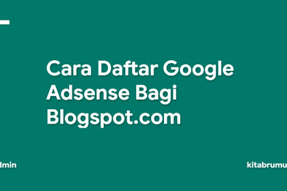 Cara Daftar Google Adsense Bagi Blogspot.com