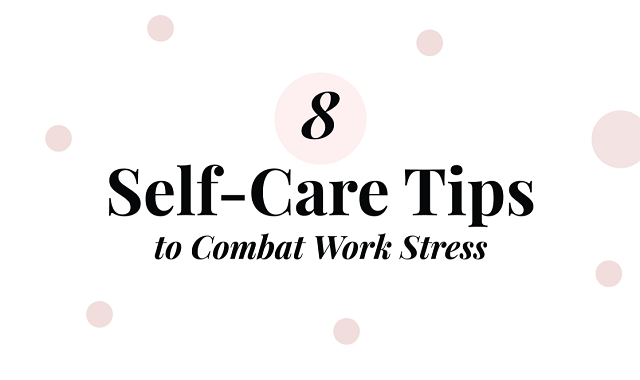 Self Care at Work: Avoid Stress, Its Causes and Banish It!