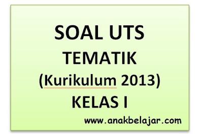 Download Soal UTS Tematik Kelas 1 SD (Kurikulum 2013)