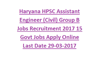 Haryana HPSC Assistant Engineer (Civil) Group B Jobs Recruitment 2017 15 Govt Jobs Apply Online Last Date 29-03-2017