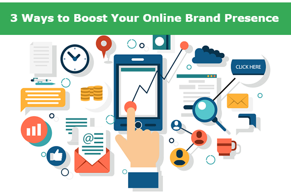 3 Ways to Boost Your Online Brand Presence