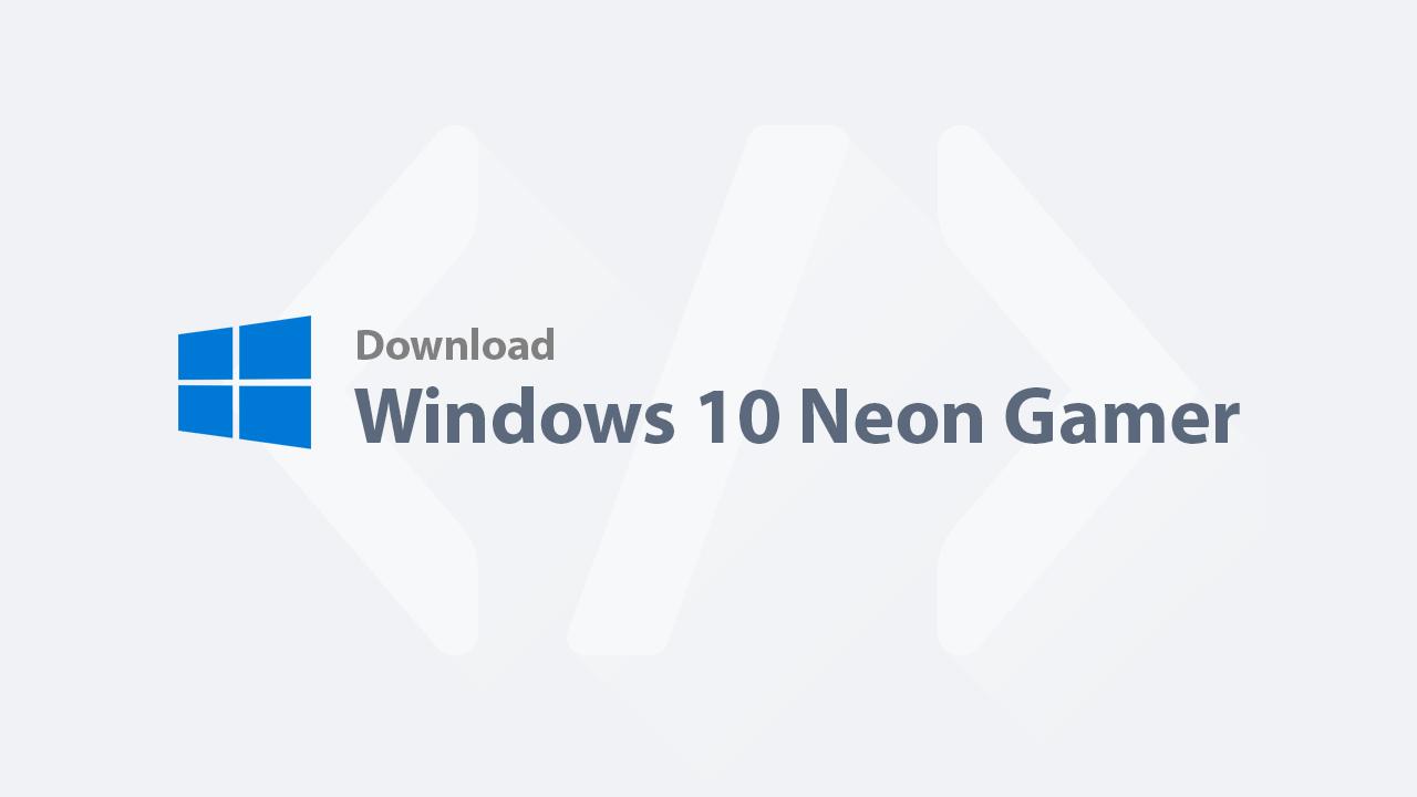 Download Windows 10 - Windows 10 Neon Gamer Edition CompactLite (19043.1237).iso