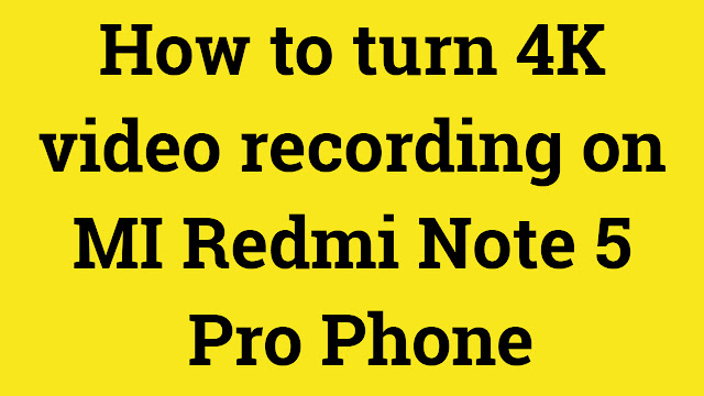 How to turn 4K video recording on MI Redmi Note 5 Pro Phone
