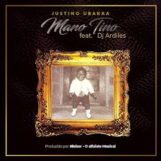 Justino Ubakka - Mano Tino (feat. DJ Ardiles) (2019)