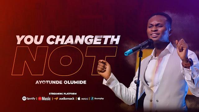 Audio: Ayotunde Olumide – You Changeth Not