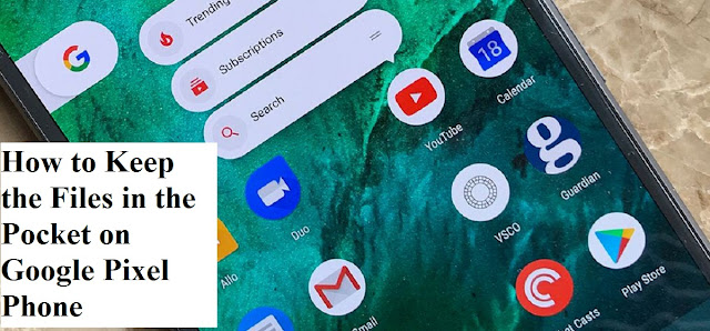 How to save the Files in the Pocket on Google Pixel Phone