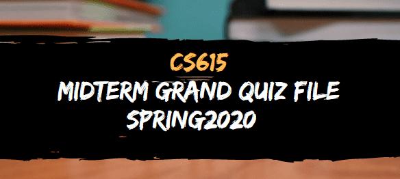 CS615 MIDTERM GRAND QUIZ FILE SPRING 2020