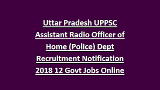 Uttar Pradesh UPPSC Assistant Radio Officer of Home (Police) Dept Recruitment Notification 2018 12 Govt Jobs Online