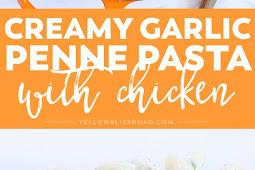CREAMY GARLIC PENNE PASTA WITH CHICKEN