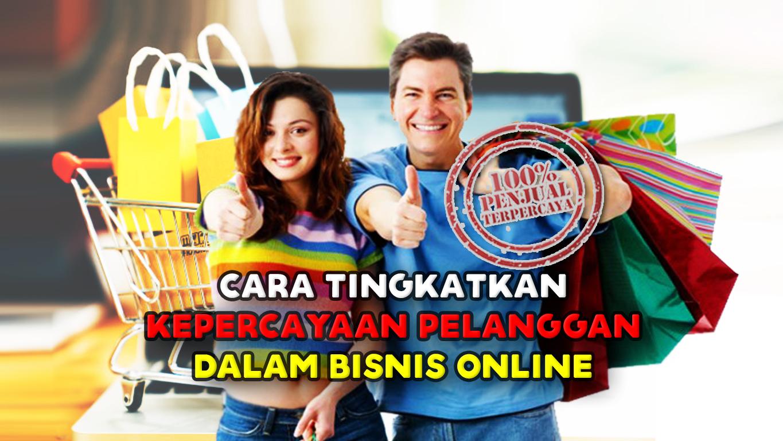 Cara-Tingkatkan-Kepercayaan-Pelanggan-dalam-Bisnis-Online