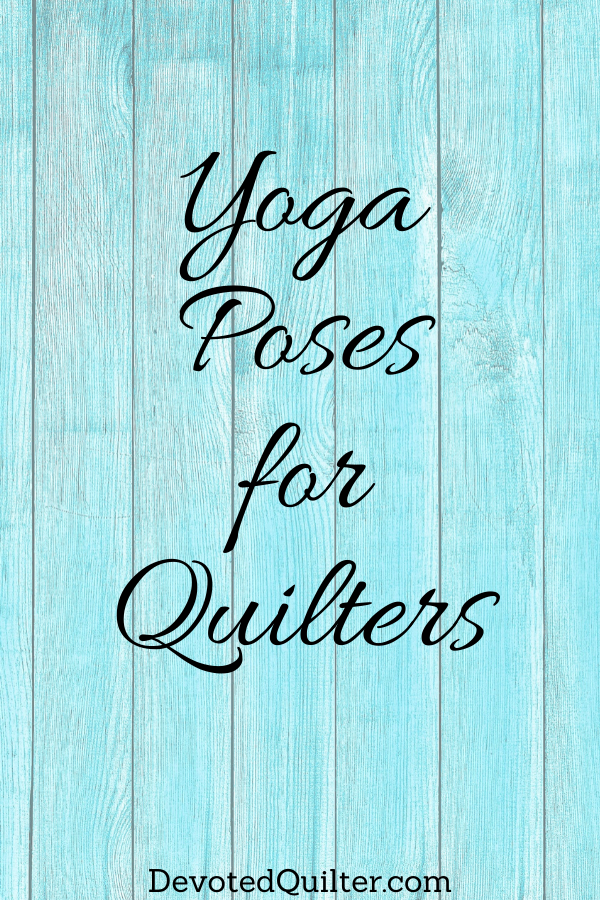 Yoga poses for quilters | DevotedQuilter.com