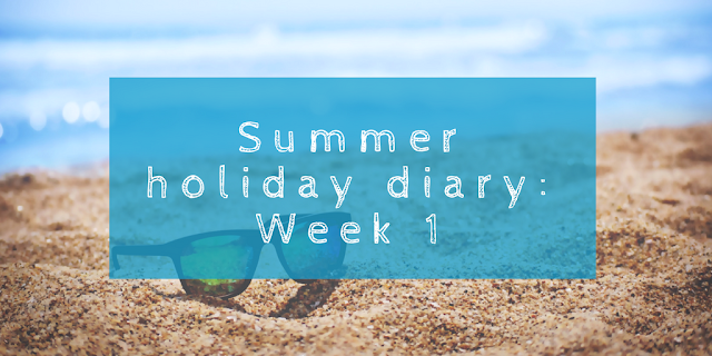 Summer holiday diary: Week 1. What we got up to in the first week of the school summer holidays