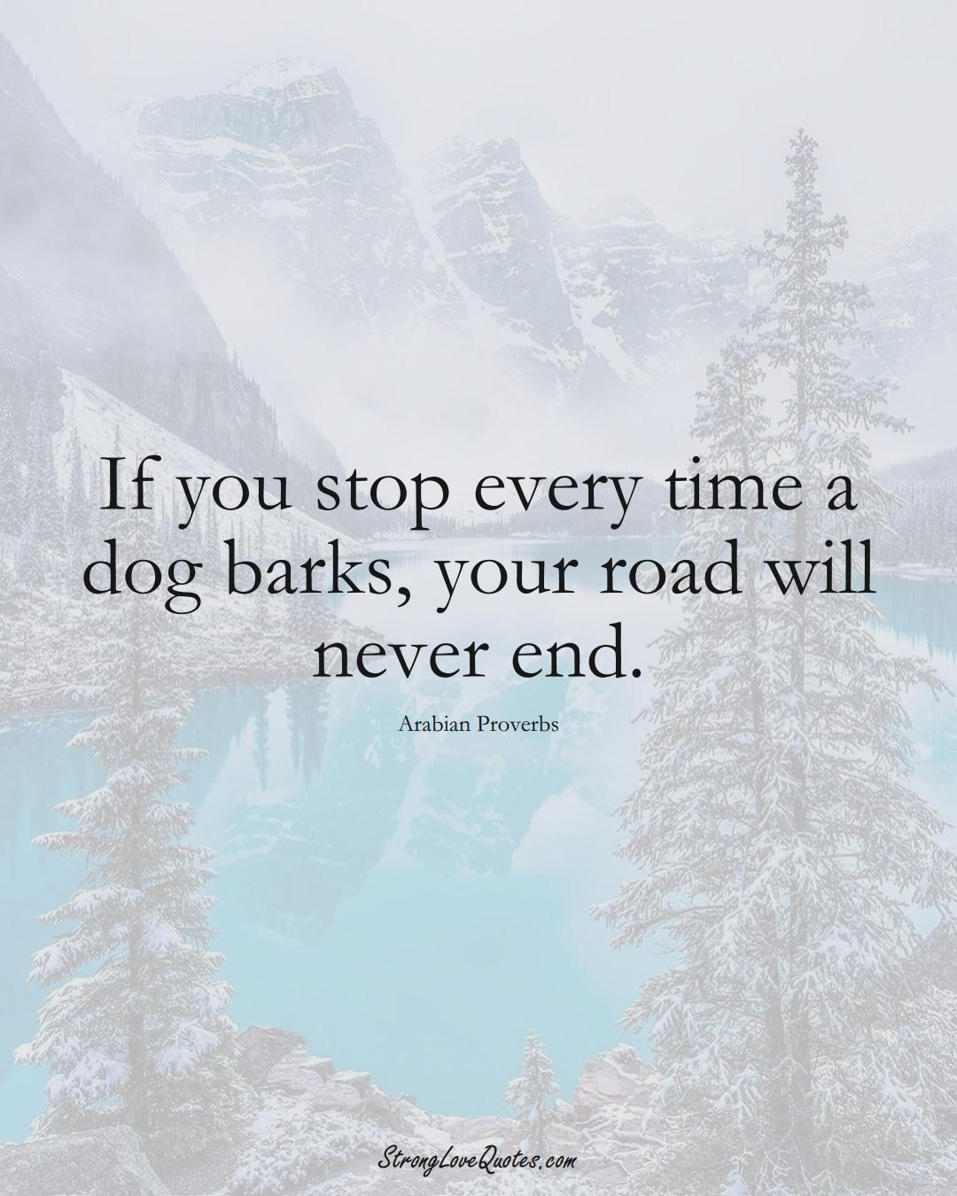 If you stop every time a dog barks, your road will never end. (Arabian Sayings);  #aVarietyofCulturesSayings