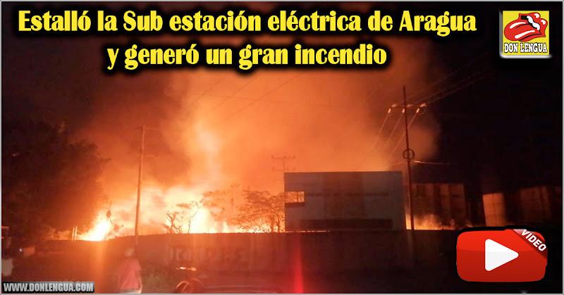 Estalló la Sub estación eléctrica de Aragua y generó un gran incendio