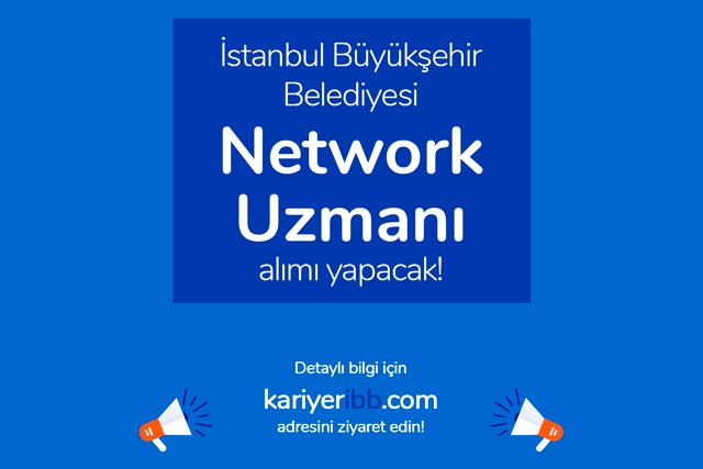 İstanbul Büyükşehir Belediyesi, Network Uzmanı alımı yapacak. Kariyer İBB iş ilanı kriterleri neler? Detaylar kariyeribb.com'da!