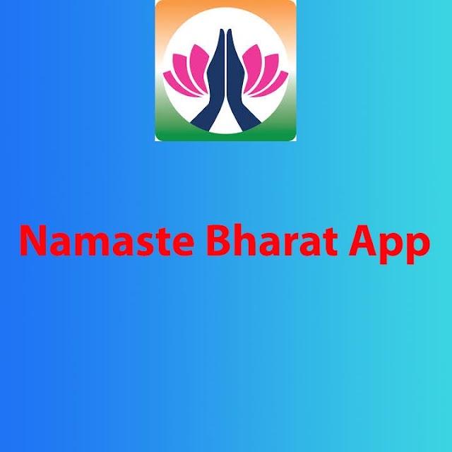 Namaste Bharat App Full details