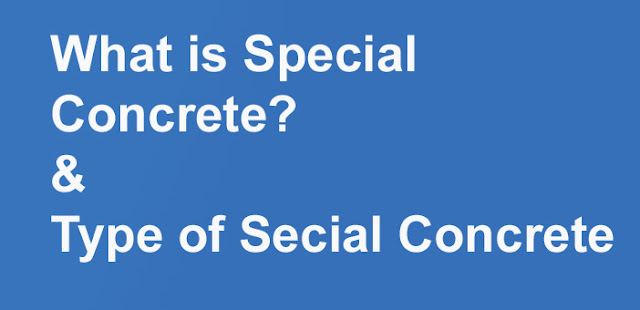 What is Special Concrete and Type of Special Concrete