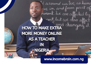 HOW TO MAKE EXTRA MORE MONEY ONLINE AS A TEACHER IN NIGERIA (NEW METHODS)