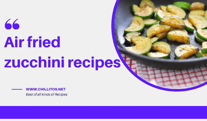 Air fried zucchini recipes -By Chillitos