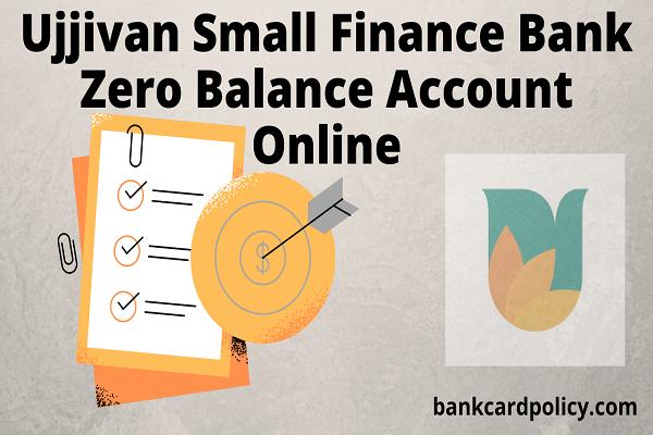 Ujjivan Small Finance Bank Zero Balance Account Online