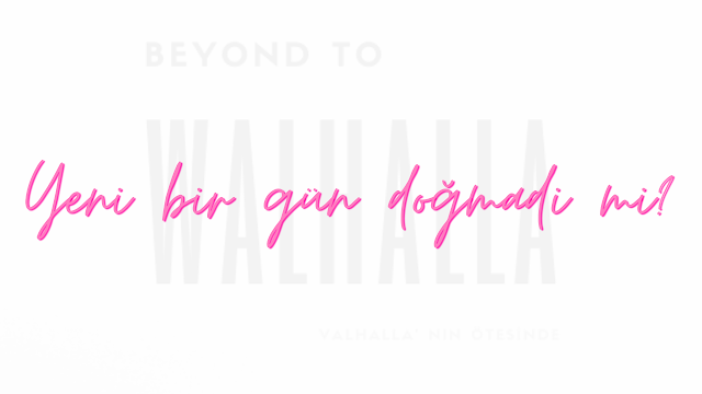 beyond to valhalla | yeni bir gün doğmadı mı?