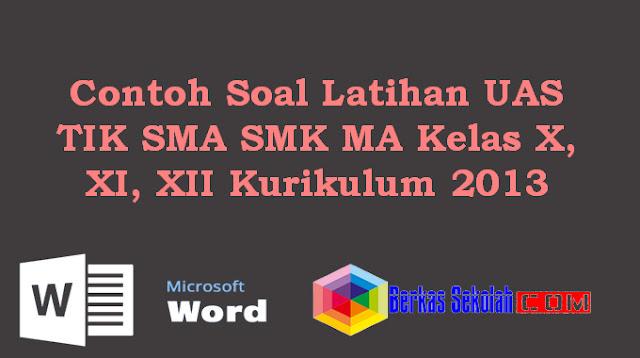 Contoh Soal Latihan UAS TIK SMA SMK MA Kelas X, XI, XII Kurikulum 2013