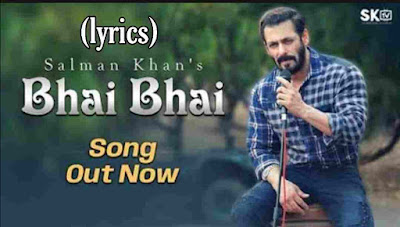 Bhai bhai lyrics salman khan