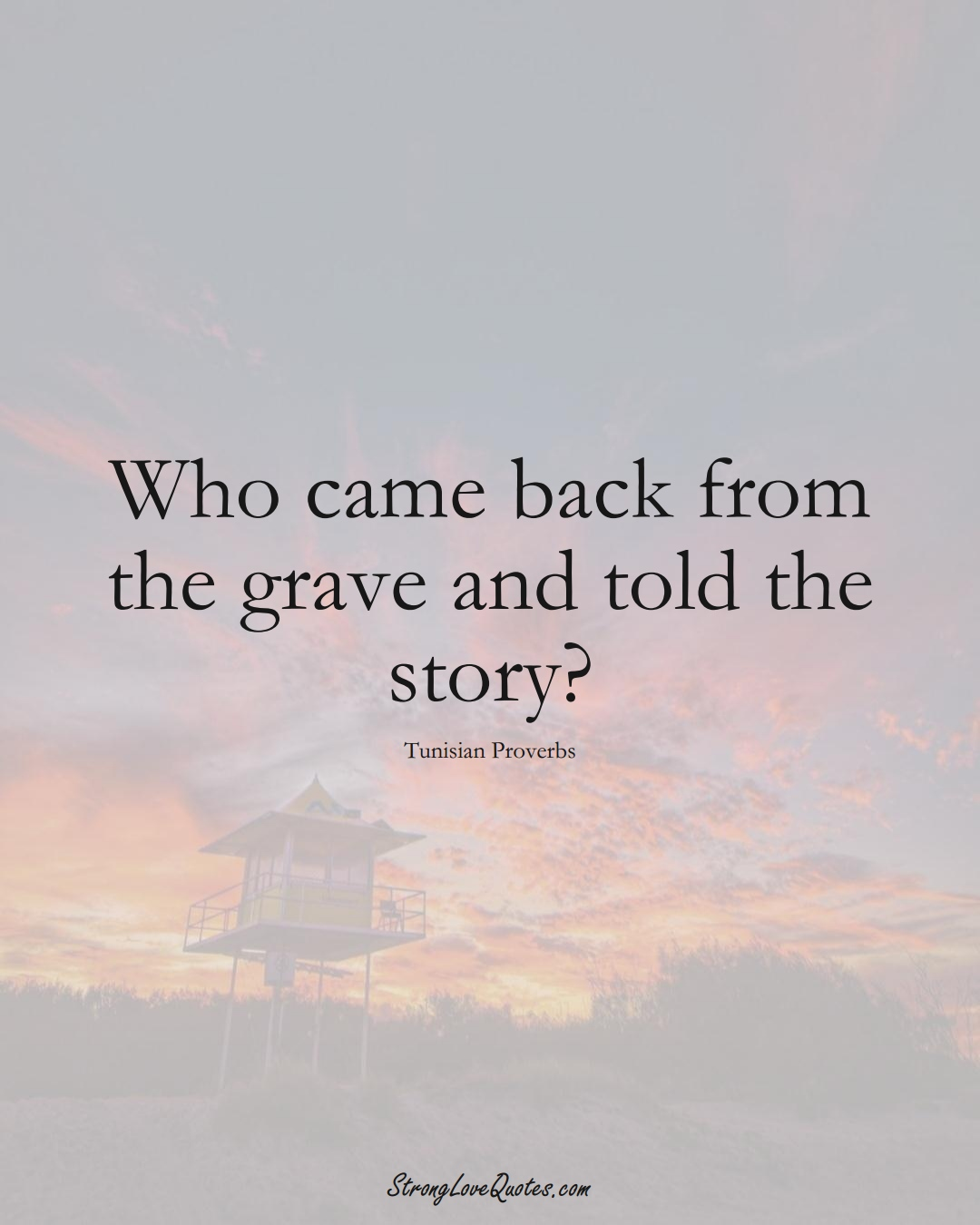 Who came back from the grave and told the story? (Tunisian Sayings);  #AfricanSayings