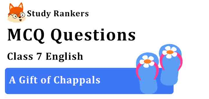 MCQ Questions for Class 7 English Chapter 2 A Gift of Chappals Honeycomb