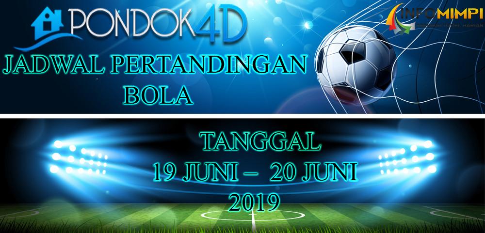 JADWAL PERTANDINGAN BOLA TANGGAL 19 JUNI –  20 JUNI 2019