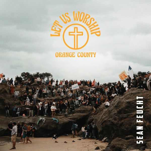 Sean Feucht – Let Us Worship – Orange County 2021 (Exclusivo WC)