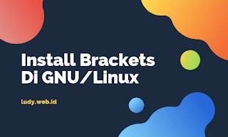 Cara Install Brackets Text Editor Di GNU/Linux Ubuntu Dan Turunannya