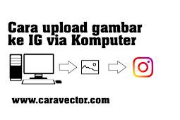 Cara upload gambar Instagram menggunakan laptop/Pc