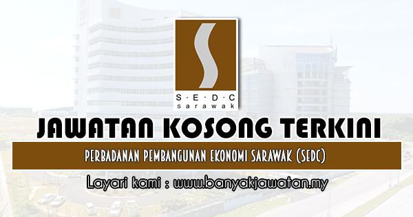Jawatan Kosong 2020 di Perbadanan Pembangunan Ekonomi Sarawak (SEDC)