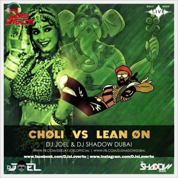 Choli Ke Peeche vs Lean On Mashup DJ Joel x DJ Shadow Dubai