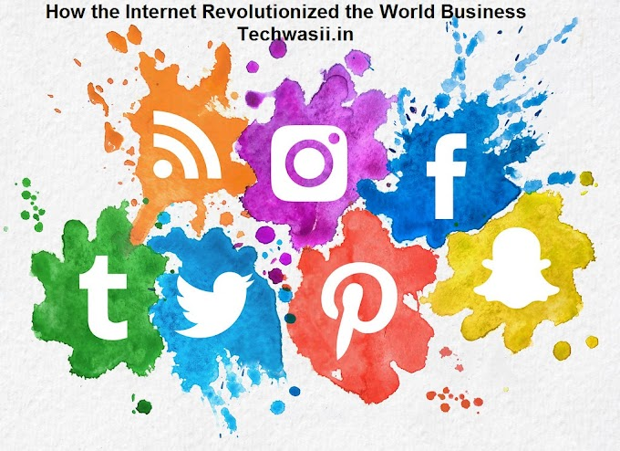 How the Internet Revolutionized the World Business