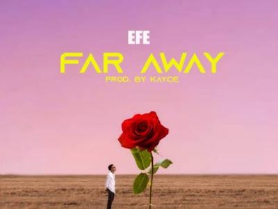 (Music) Efe_Far Away Prod. By Kayce