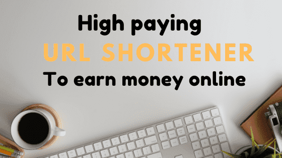 10 High Paying Url Shortener To Earn Money Online In 2020