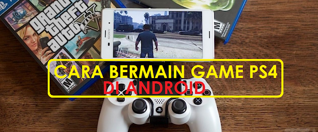Cara Bermain Game PS4 Di Android dengan Remote Play