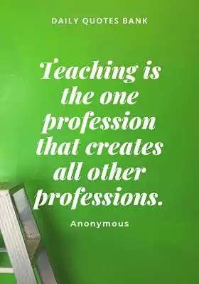 Read inspirational quotes for teachers and teaching. Also check encouraging words for students from teachers, education quotes for teachers.