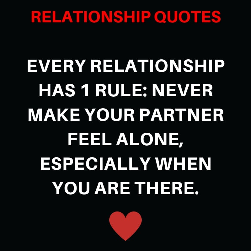 Every Relationship Has 1 Rule: Never Make Your Partner Feel Alone, Especially When You are there.
