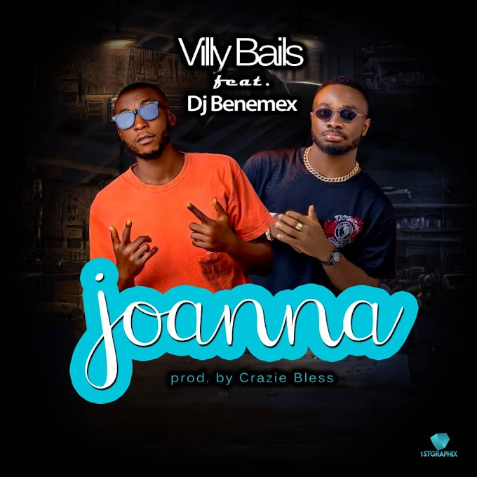 New Music: Villy Bails - 'Joanna' (feat. DJ Benemex)
